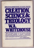 Creation, Science & Theology - W. A. Whitehouse