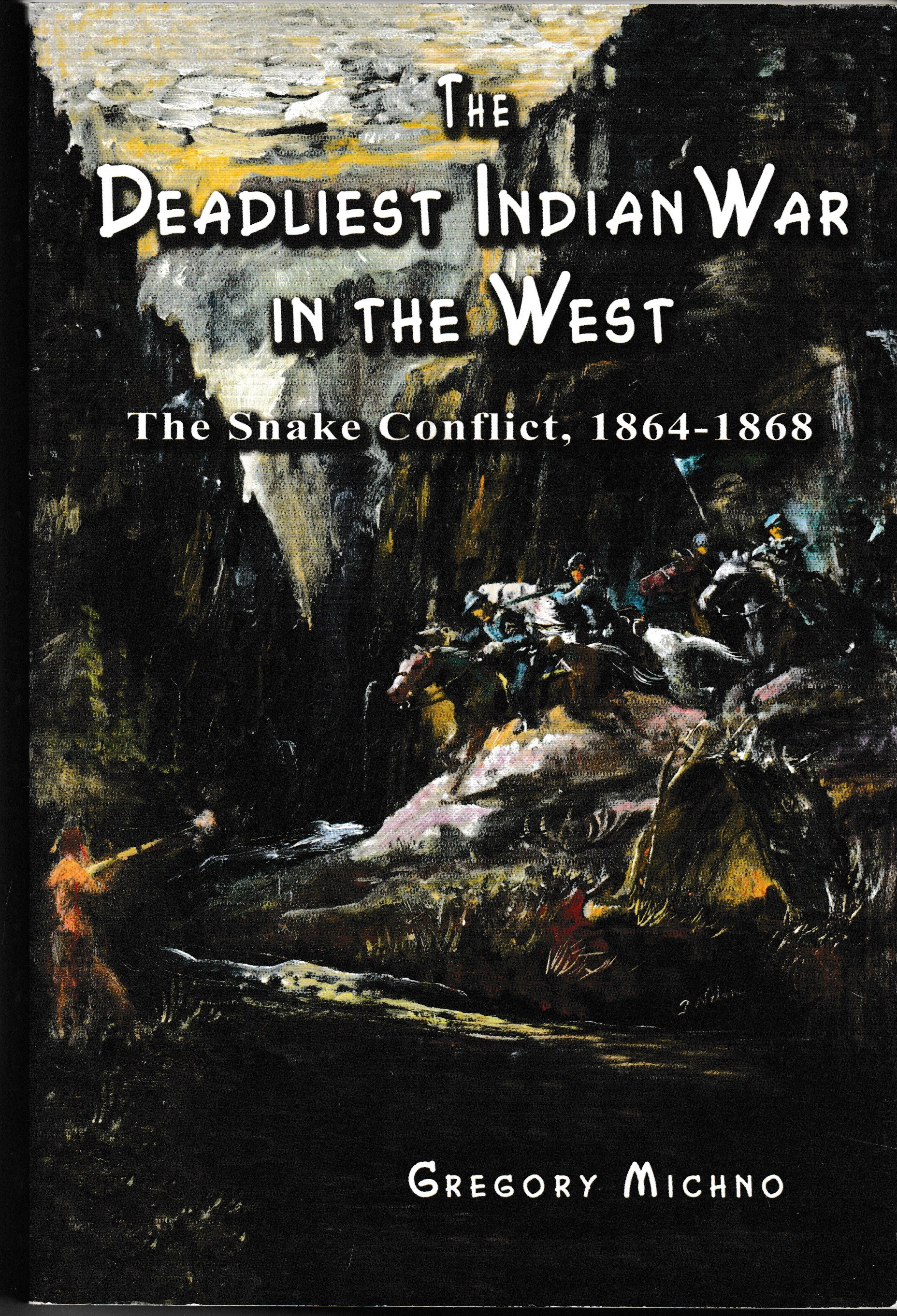 The Deadliest Indian War in the West - Gregory Michno