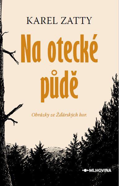 Karel Zatty - Na otecké půdě - Obrázky ze Žďárských hor