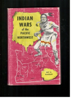 Indian Wars of the Pacific Northwest - Ray H. Glassley (anglicky)
